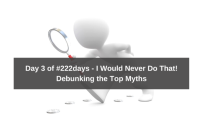 Day 3 of #222days – I Would Never Do That!  Debunking The Top Myths