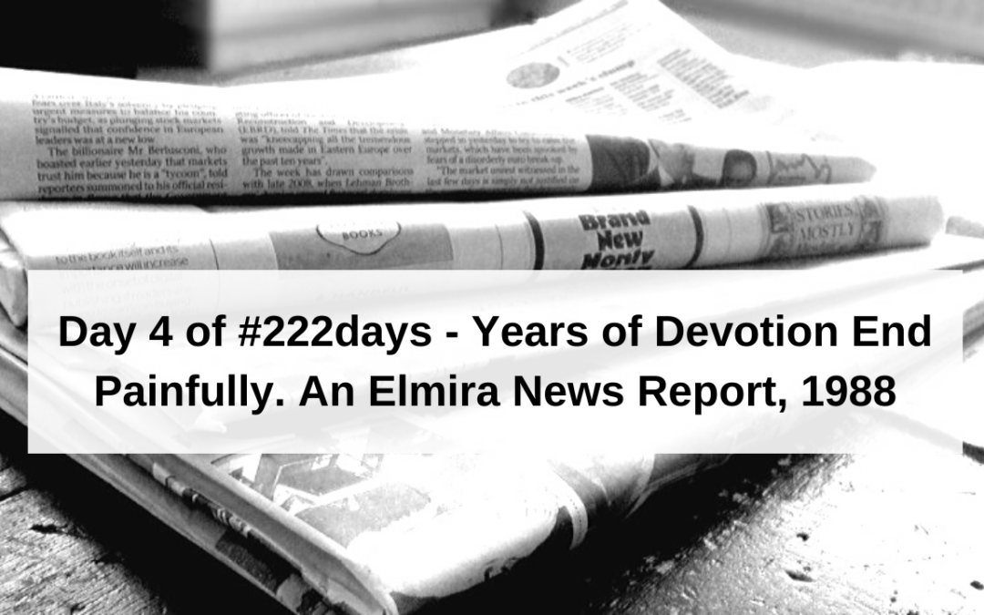 Day 4 of #222days: Years of Devotion End Painfully.  An Elmira News Report, 1988