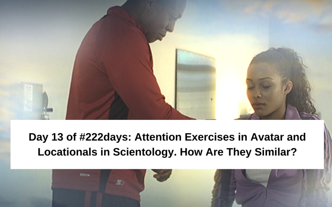 Day 13 of #222days: Attention Exercises in Avatar and Locationals in Scientology. How are they similar?