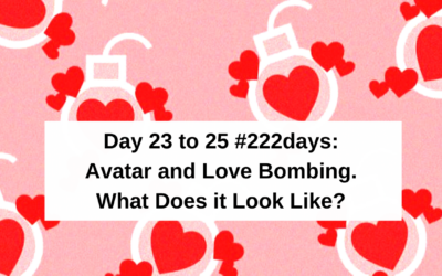 Day 23 to 25 of #222days.  Avatar and Love Bombing.  What Does it Look Like? (video)