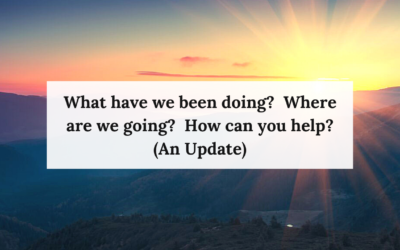 What have we been doing?  Where are we going?  How can you help? (An Update)